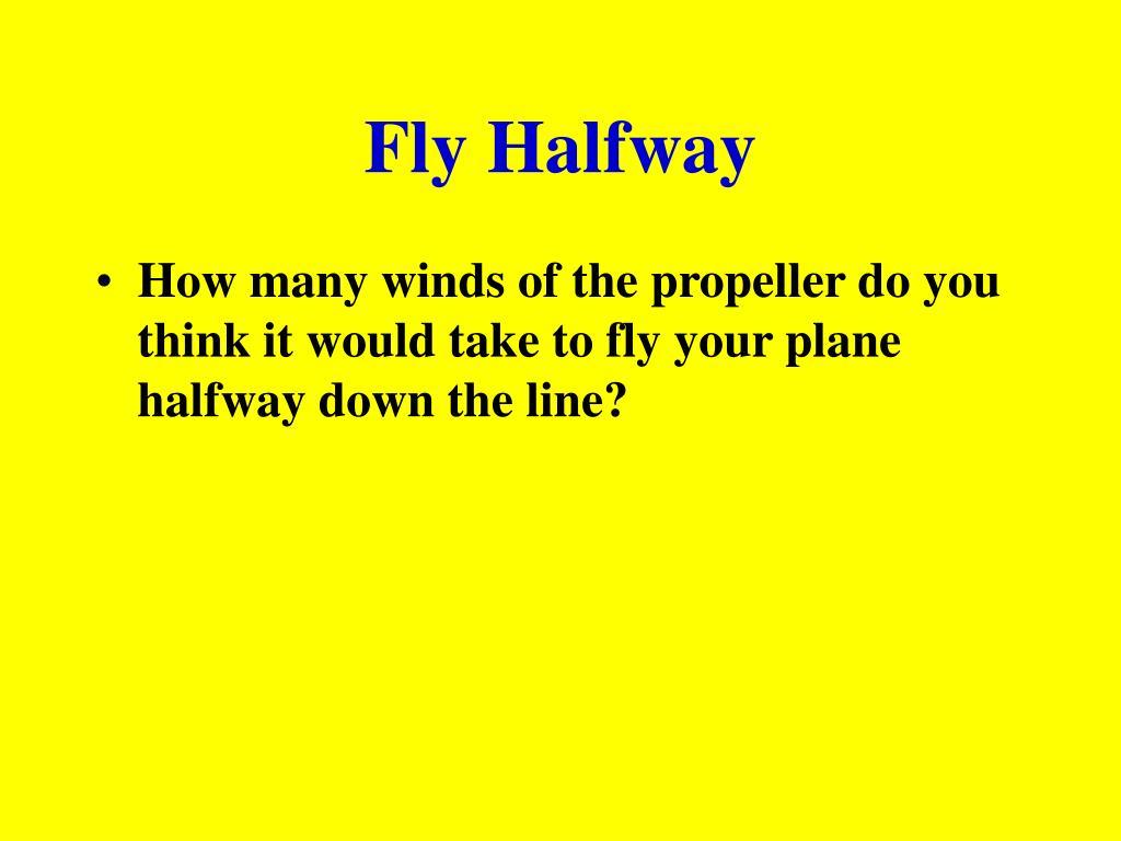 Fly Halfway