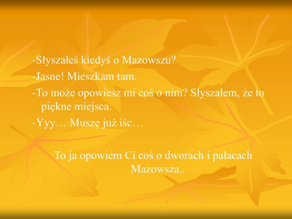 -Słyszałeś kiedyś o Mazowszu?