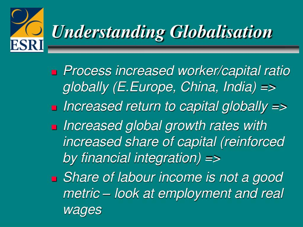 understanding globalization and the role of capital labor in its process Globalization and the role of the state:  services, capital, ideas, information and people, which produce cross-  factors cannot alone explain the process of .