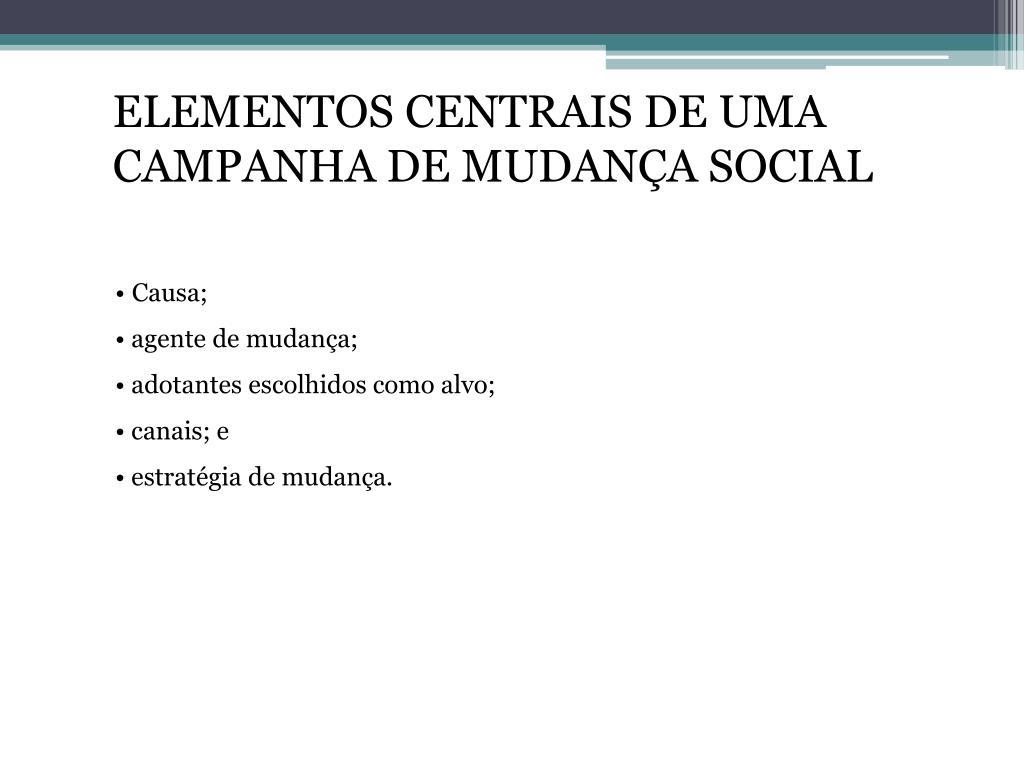ELEMENTOS CENTRAIS DE UMA CAMPANHA DE MUDANÇA SOCIAL