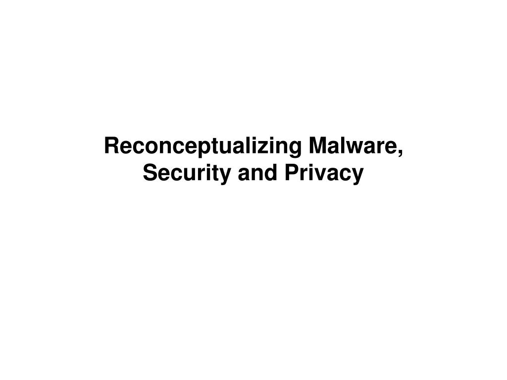 Reconceptualizing Malware,