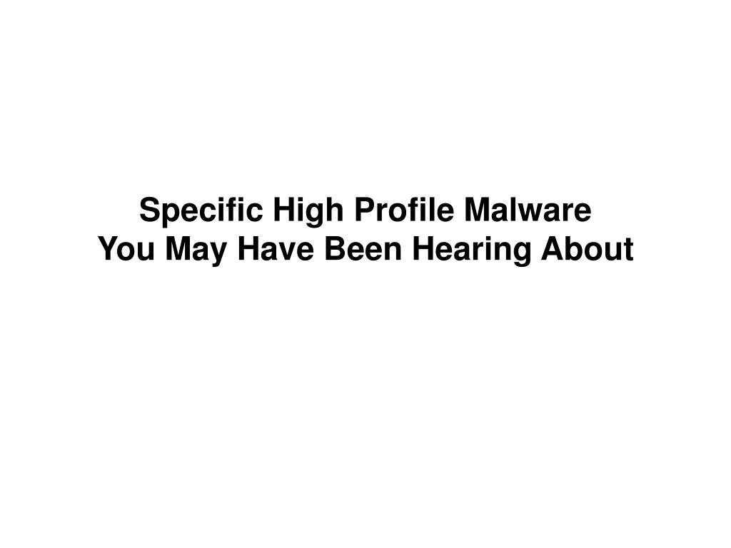 Specific High Profile Malware