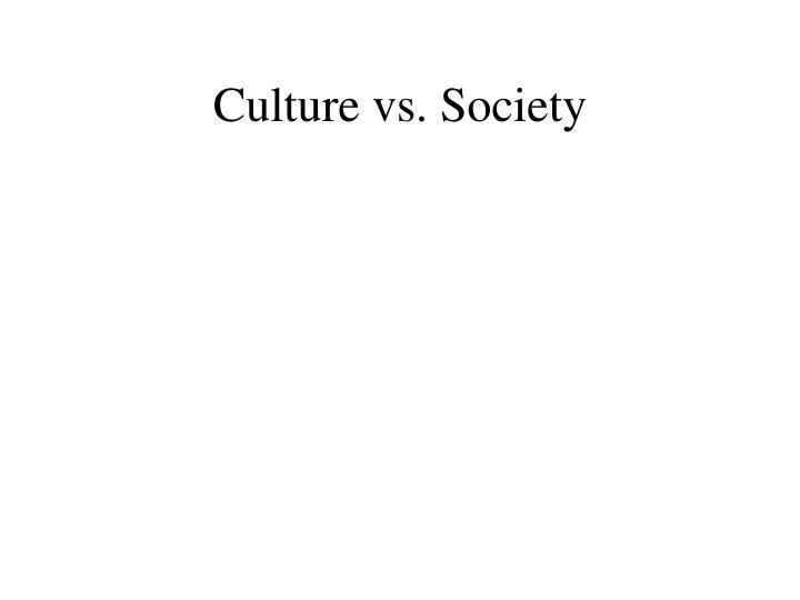 Culture vs. Society