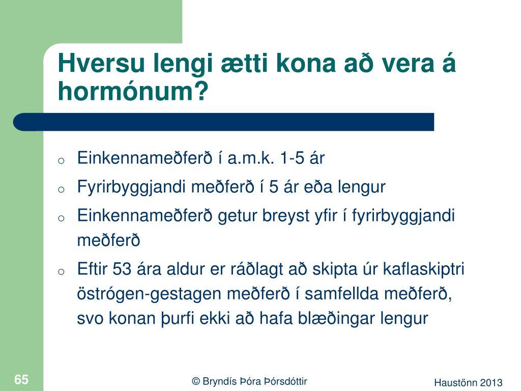 Hversu lengi ætti kona að vera á hormónum?