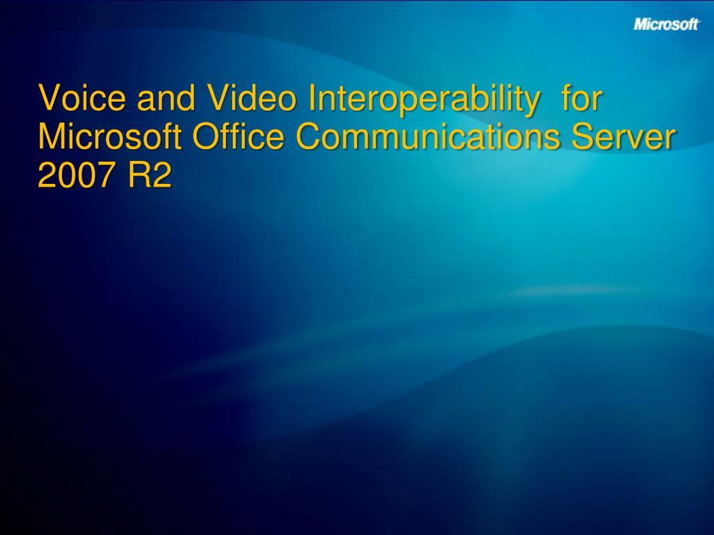 Voice and Video Interoperability  for Microsoft Office Communications Server 2007 R2