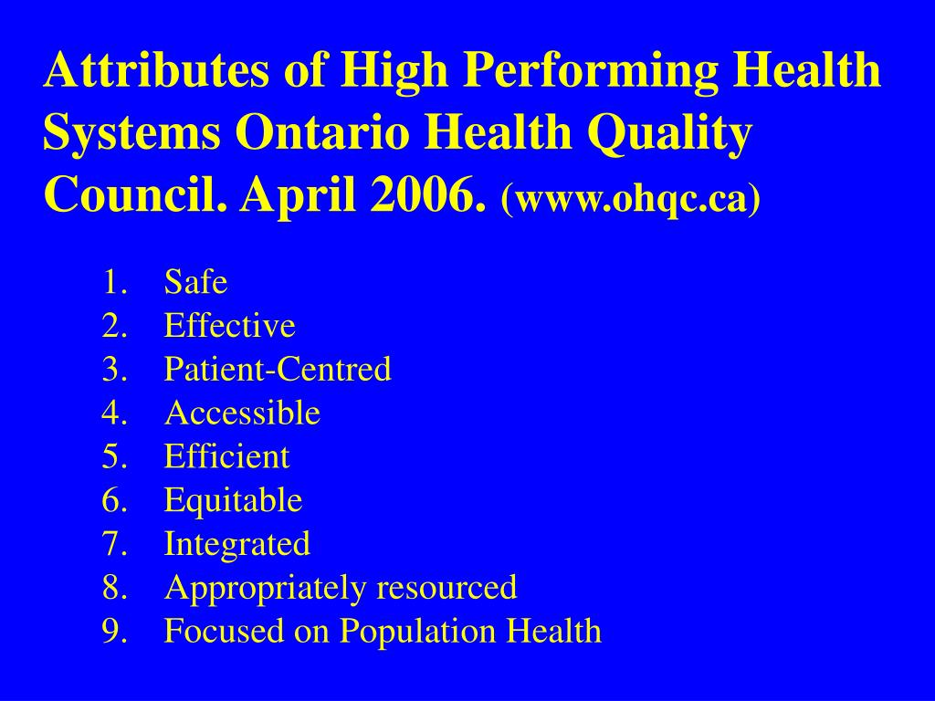 Attributes of High Performing Health Systems Ontario Health Quality Council. April 2006.