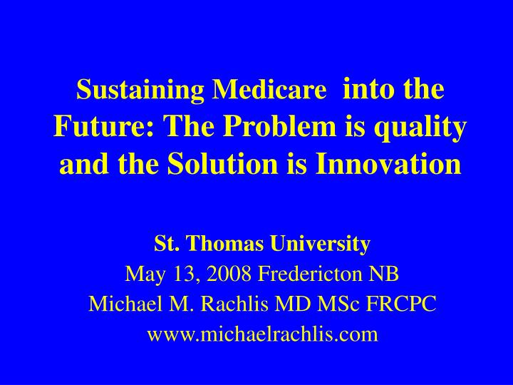 Sustaining medicare into the future the problem is quality and the solution is innovation