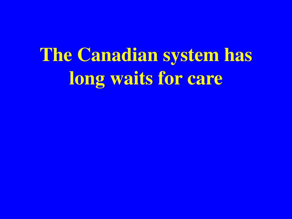The Canadian system has long waits for care