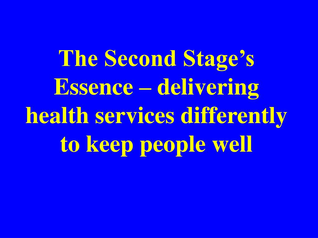 The Second Stage's Essence – delivering health services differently to keep people well
