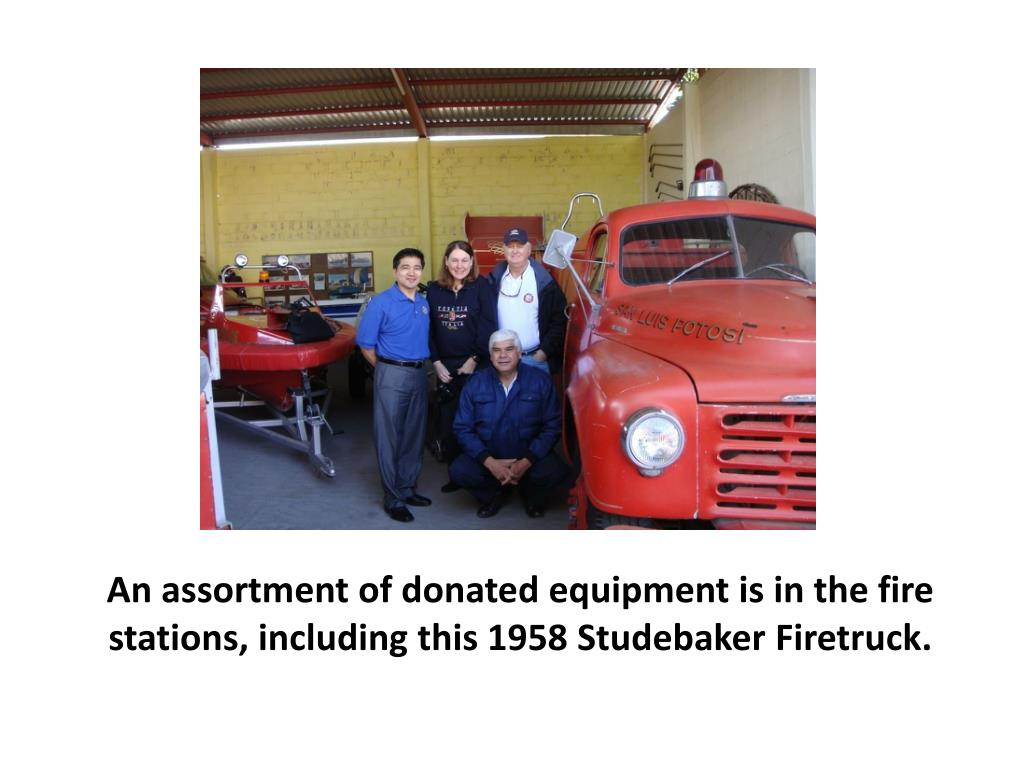 An assortment of donated equipment is in the fire stations, including this 1958 Studebaker Firetruck.