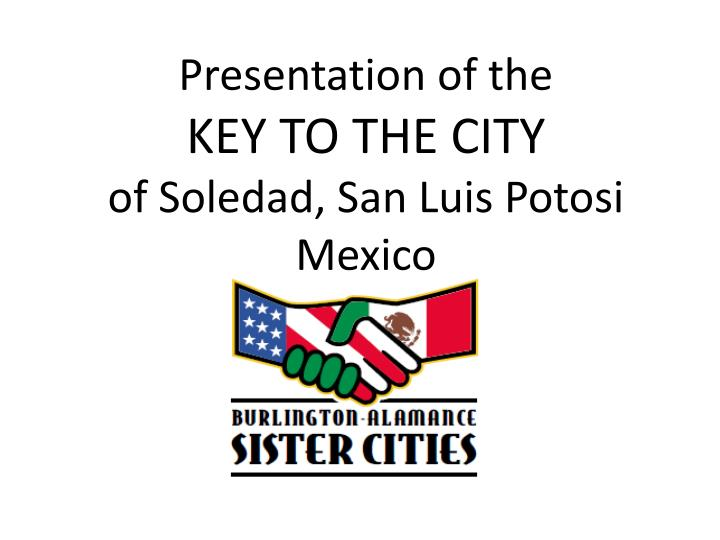 Presentation of the key to the city of soledad san luis potosi mexico l.jpg