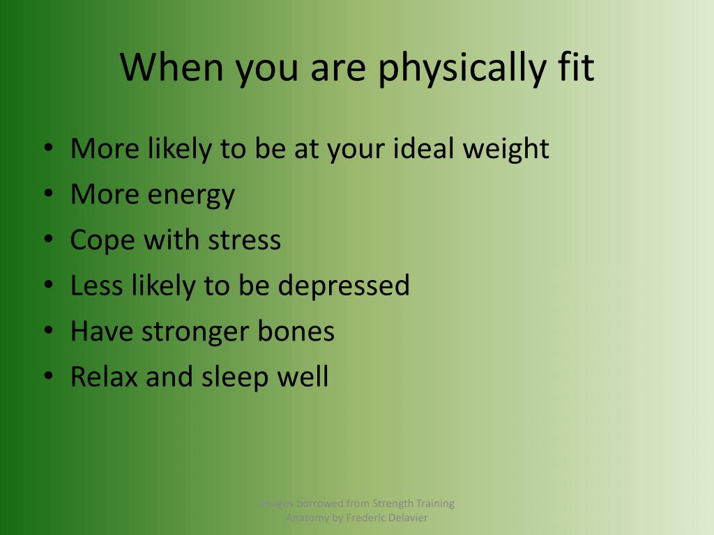 When you are physically fit