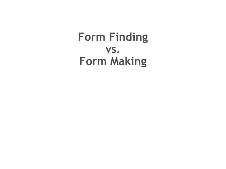 Form finding vs form making