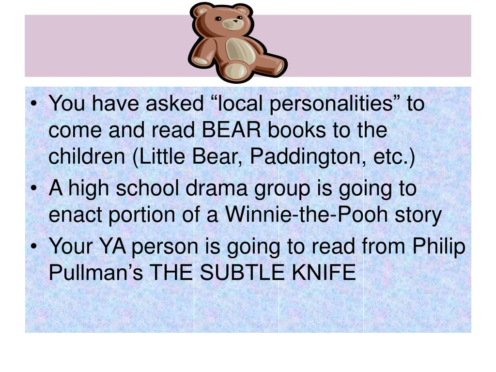 "You have asked ""local personalities"" to come and read BEAR books to the children (Little Bear, Paddington, etc.)"