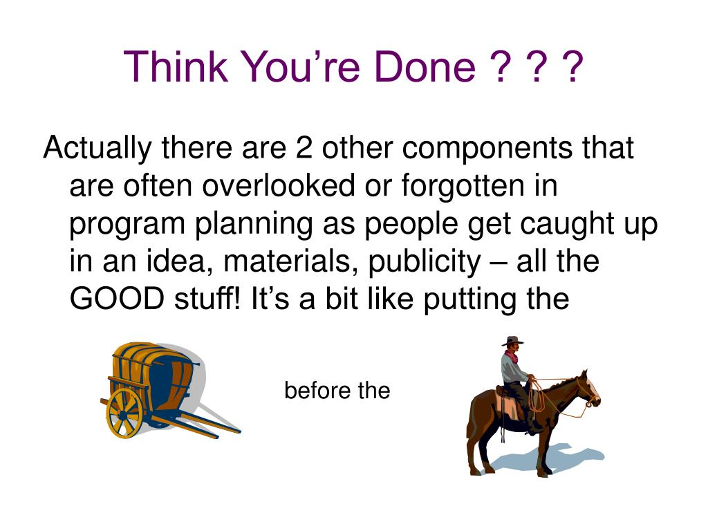 Think You're Done ? ? ?