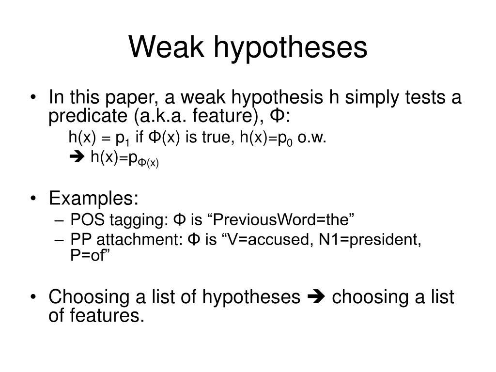 Weak hypotheses