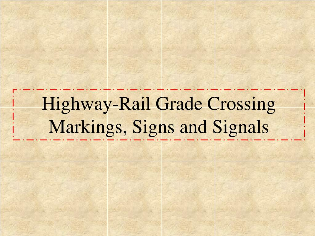 Highway-Rail Grade Crossing Markings, Signs and Signals