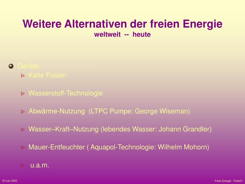 Weitere Alternativen der freien Energie