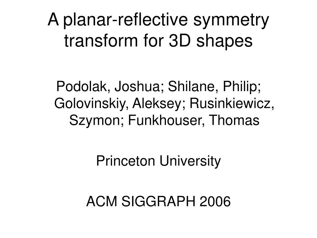 A planar-reflective symmetry transform for 3D shapes
