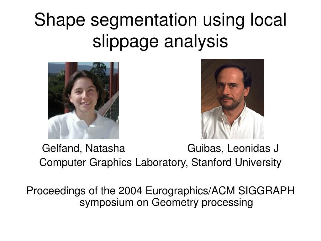 Shape segmentation using local slippage analysis