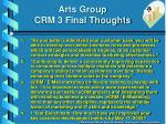 arts group crm 3 final thoughts