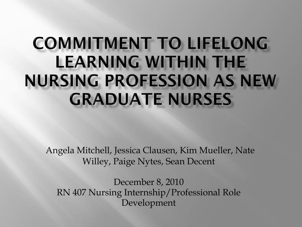 lifelong learning in nursing Lifelong learning, and your career nursing can be a fulfilling career that allows you to make a difference in the lives of many recently, us news & world report ranked being a registered nurse (rn) as #18 on their 100 best jobs list.