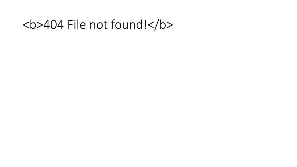 <b>404 File not found!</b>