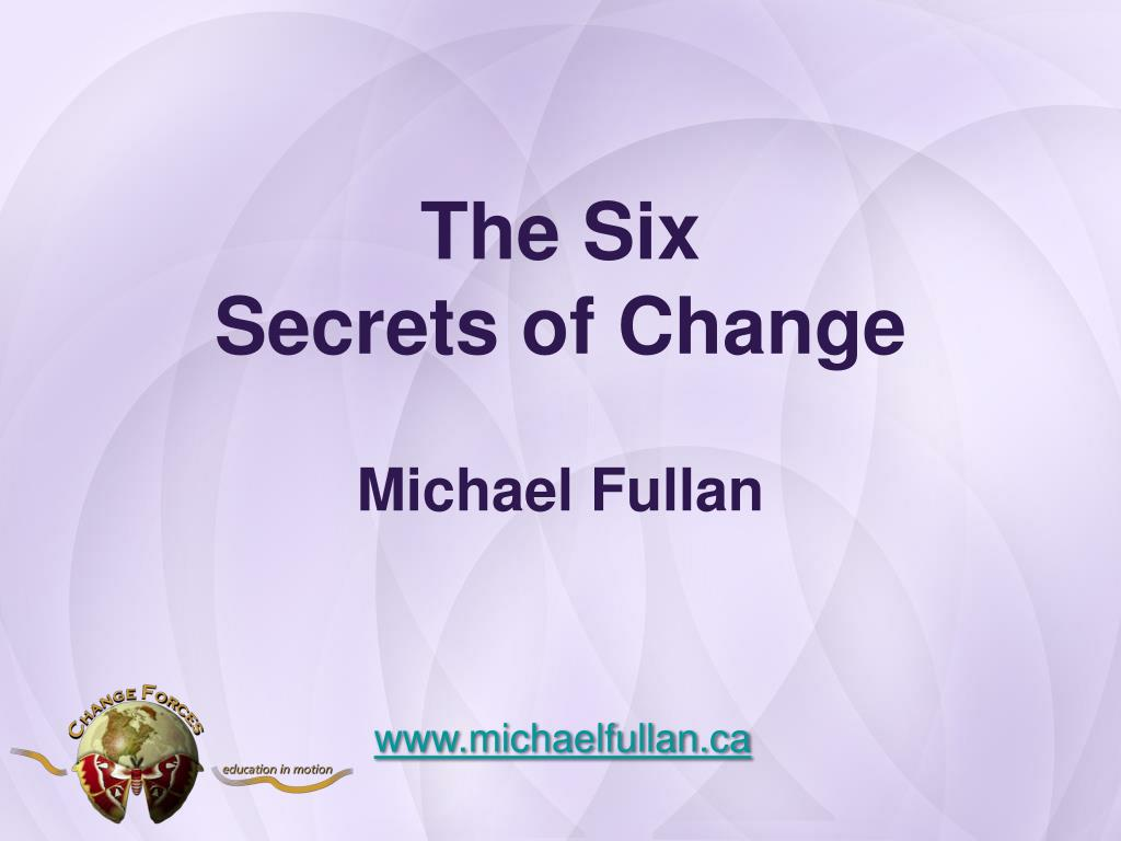 six secrets of change [pdf] the six secrets of change: what the best leaders do to help their organizations survive and thrive.