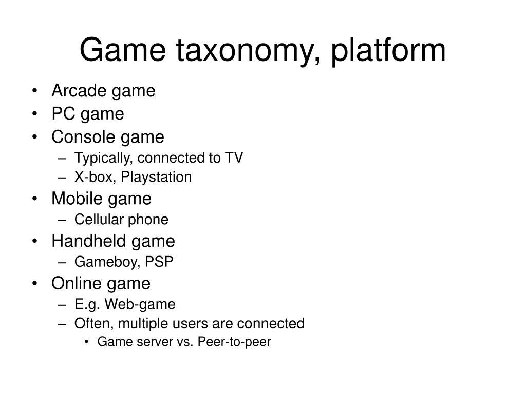 Game taxonomy, platform