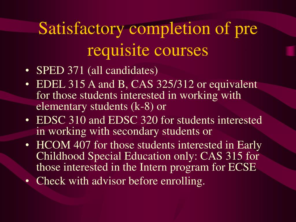 Satisfactory completion of pre requisite courses