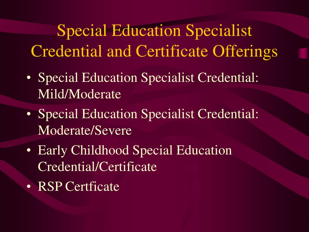 Special Education Specialist Credential and Certificate Offerings