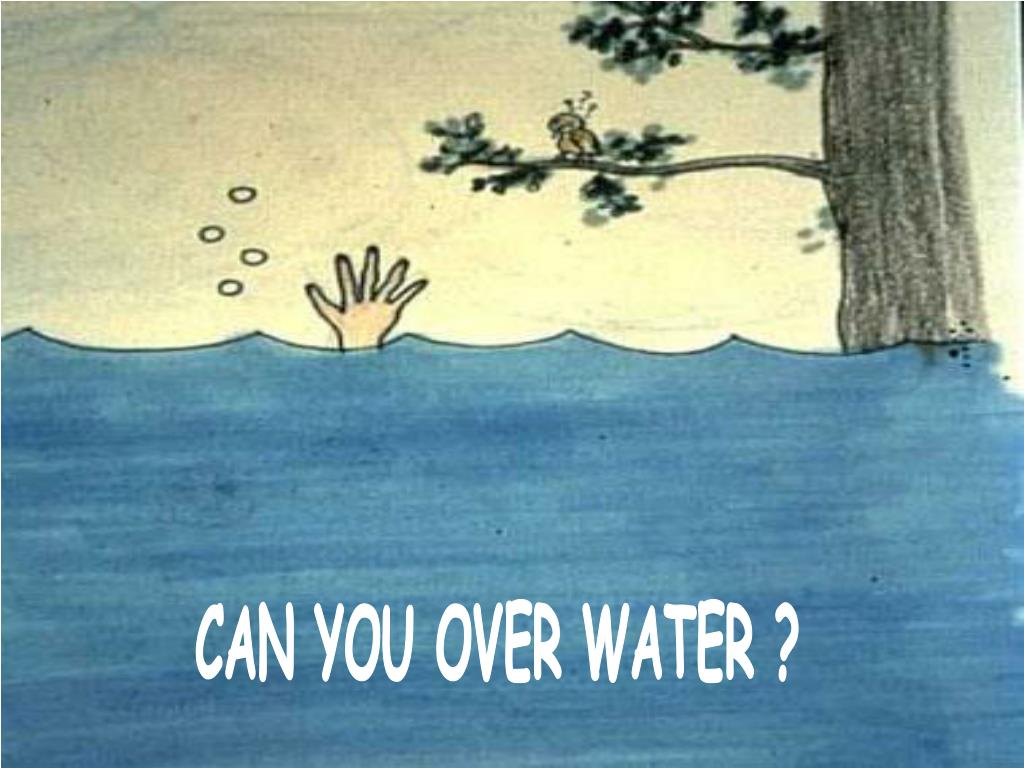 CAN YOU OVER WATER ?