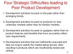 four strategic difficulties leading to poor product development
