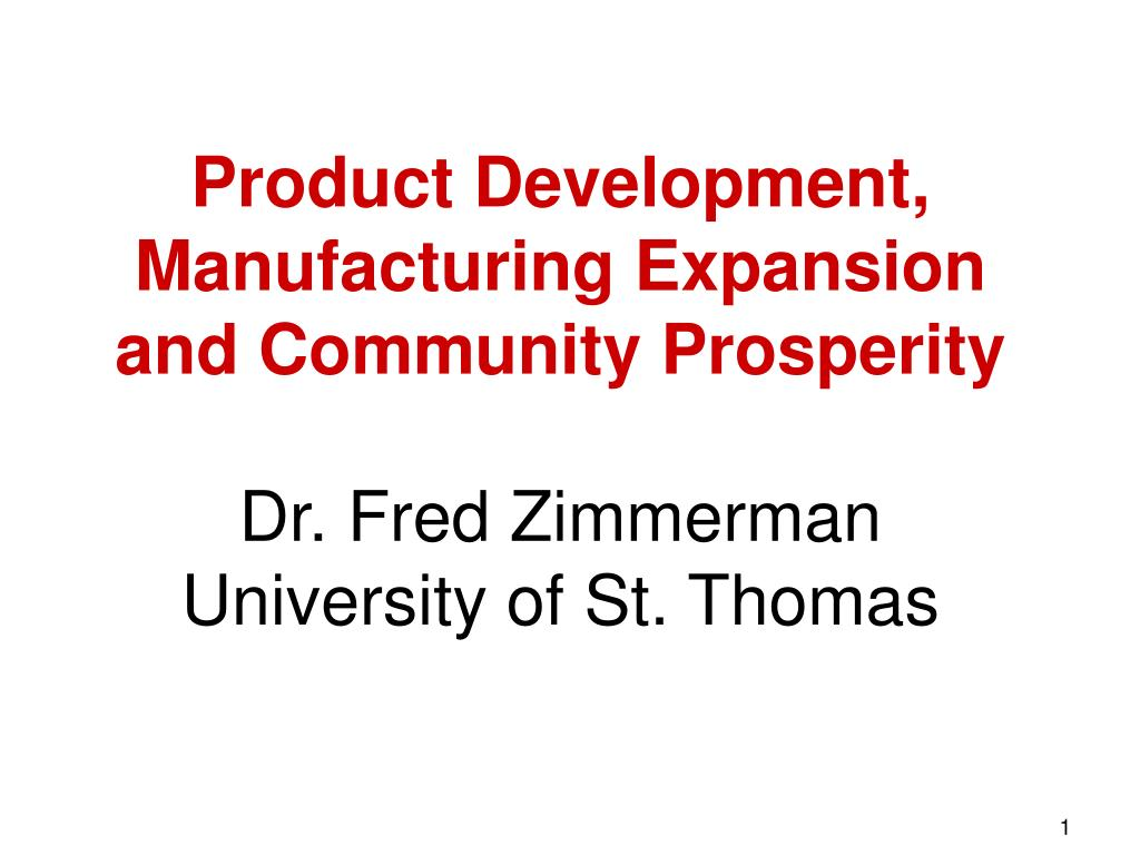 Product Development, Manufacturing Expansion and Community Prosperity