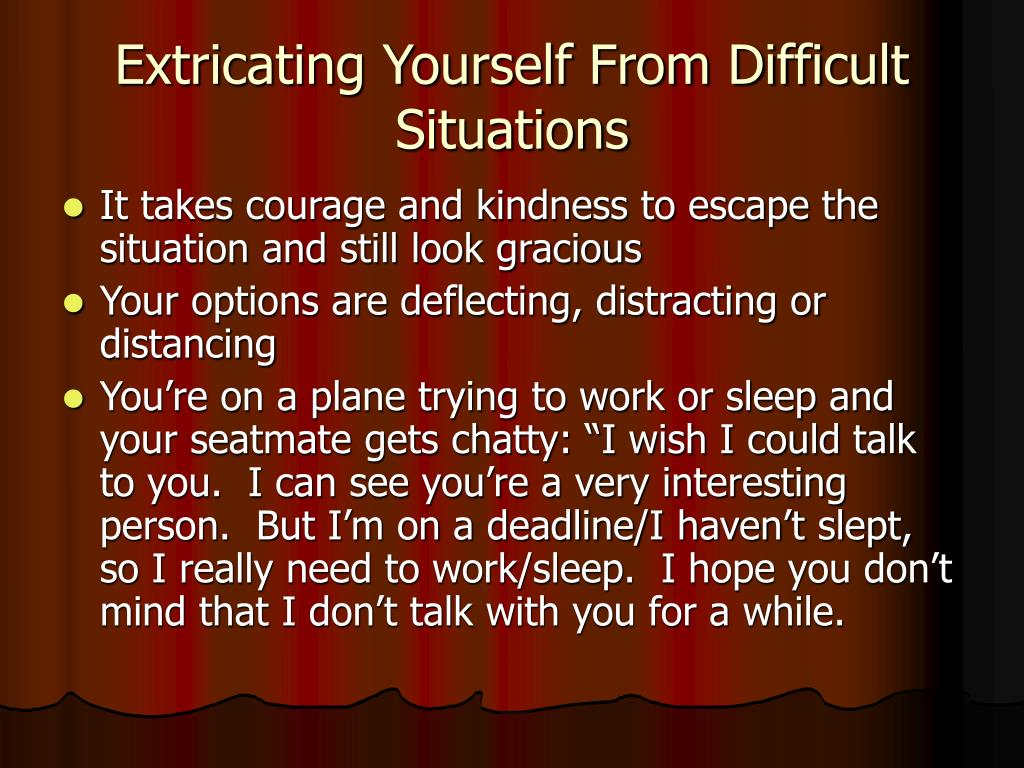 Extricating Yourself From Difficult Situations