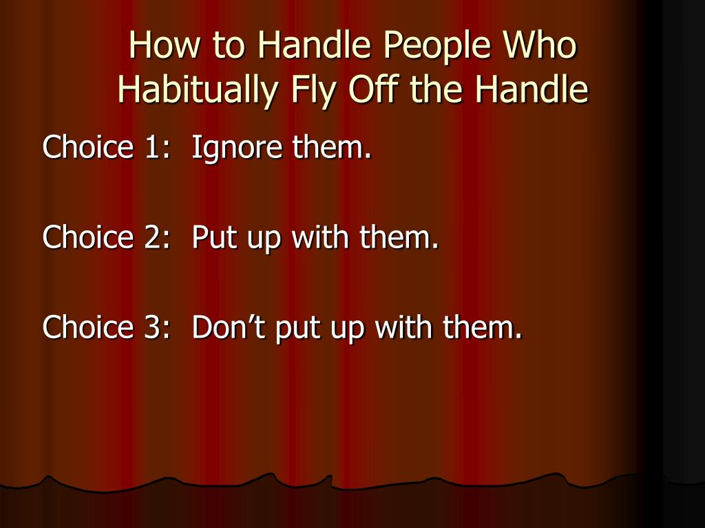 How to Handle People Who Habitually Fly Off the Handle