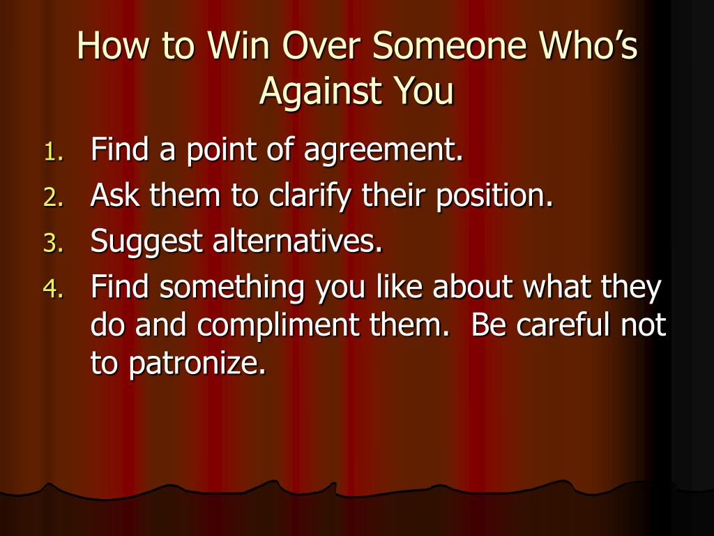 How to Win Over Someone Who's Against You