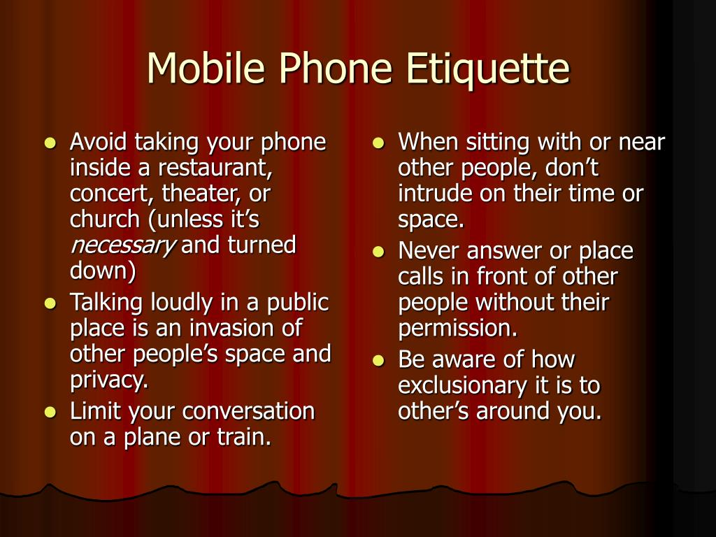 Avoid taking your phone inside a restaurant, concert, theater, or church (unless it's