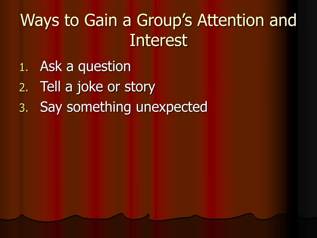Ways to Gain a Group's Attention and Interest
