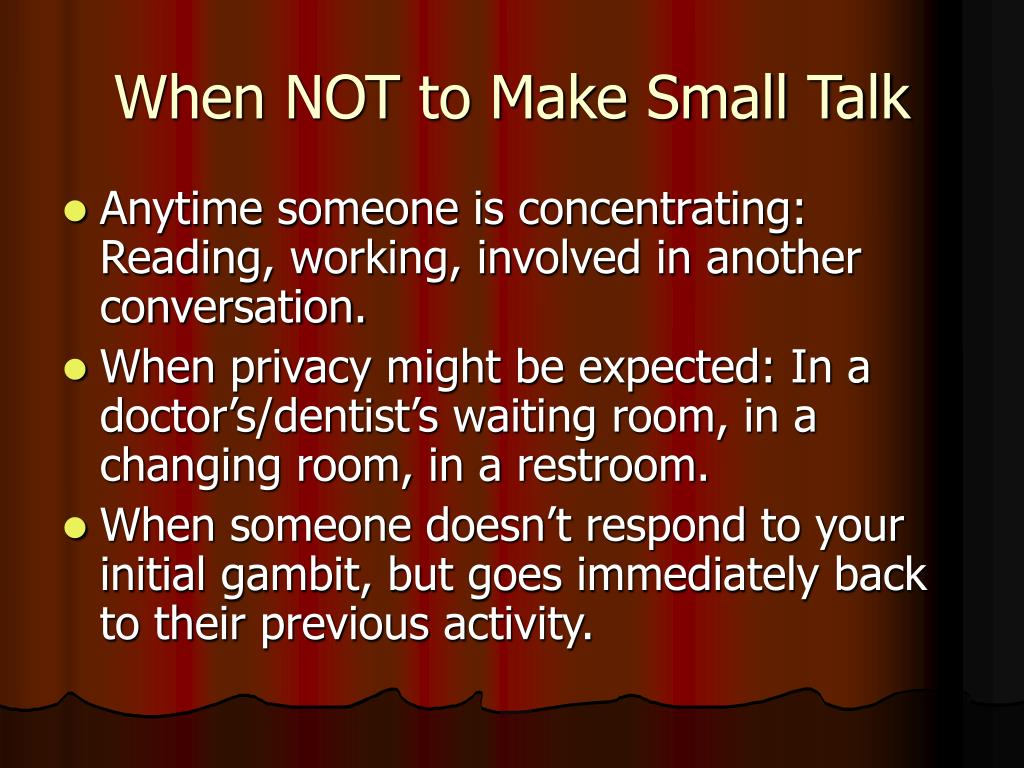 When NOT to Make Small Talk