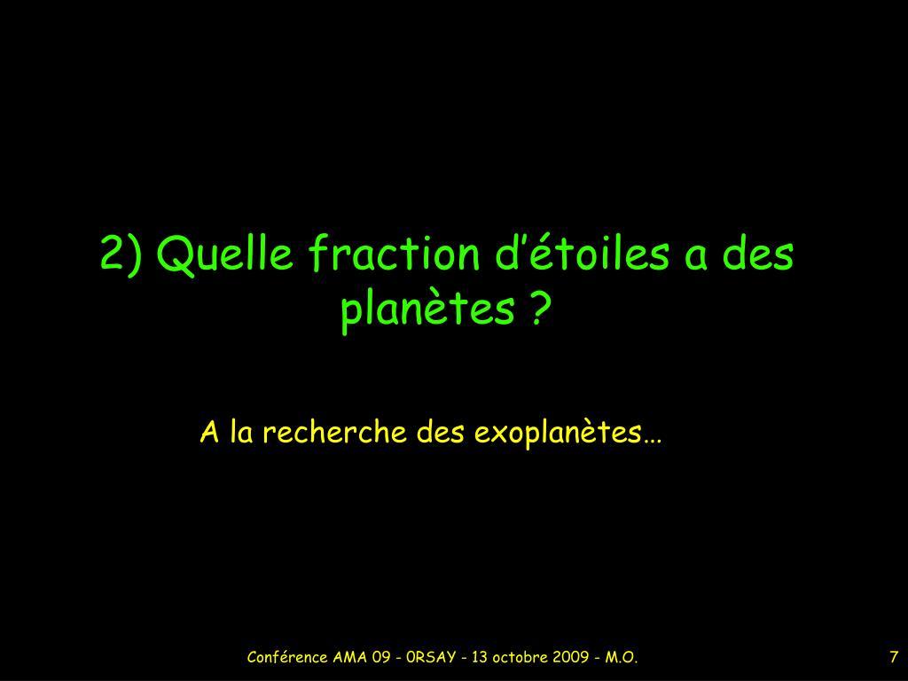 2) Quelle fraction d'étoiles a des planètes ?