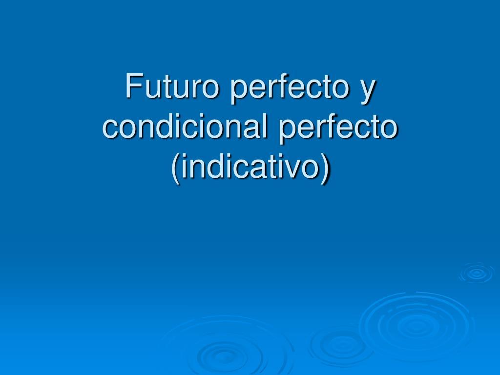 futuro perfecto y condicional perfecto indicativo