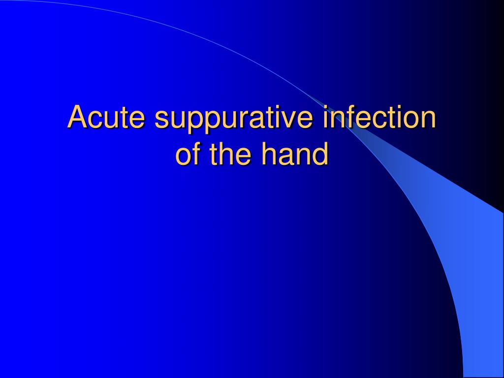 Acute suppurative infection