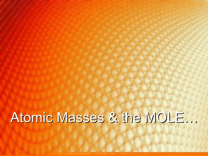 Atomic masses the mole l.jpg