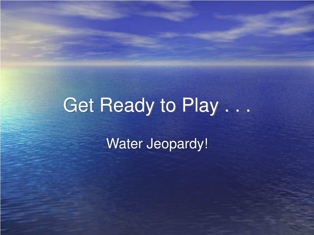 Get Ready to Play . . .