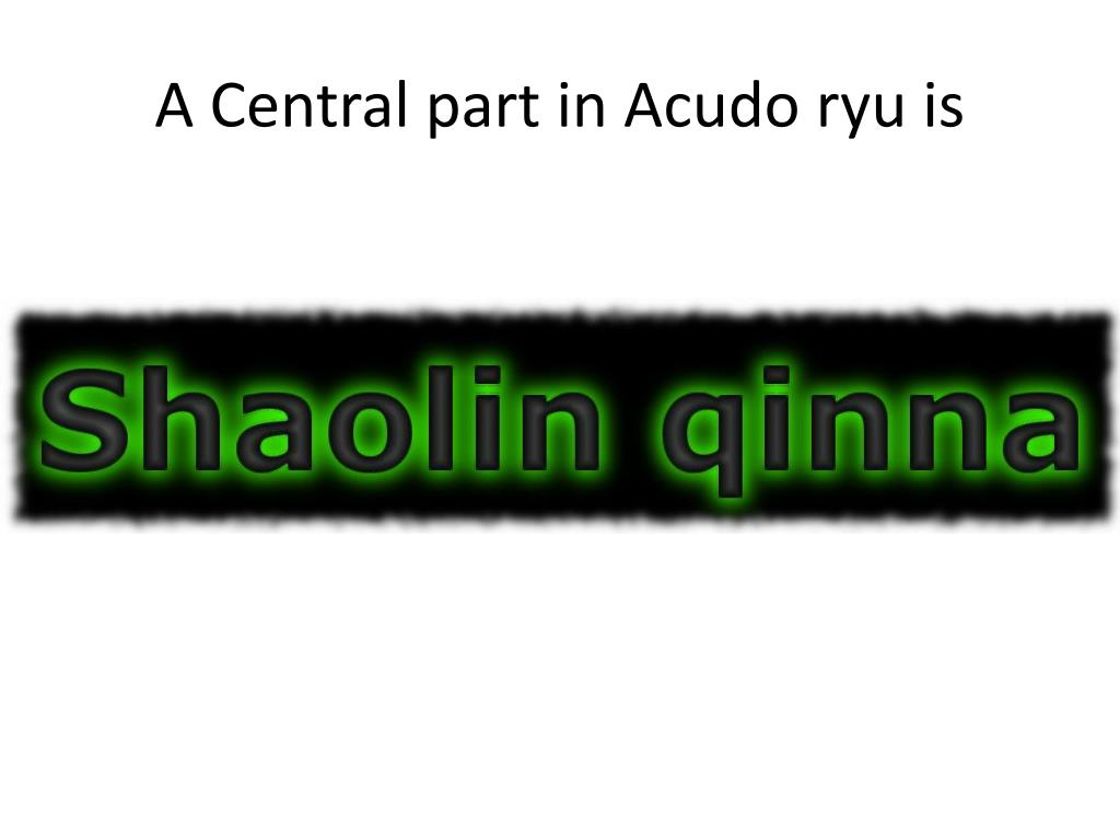 A Central part in Acudo ryu is
