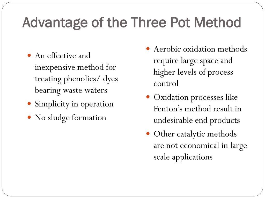 Advantage of the Three Pot Method