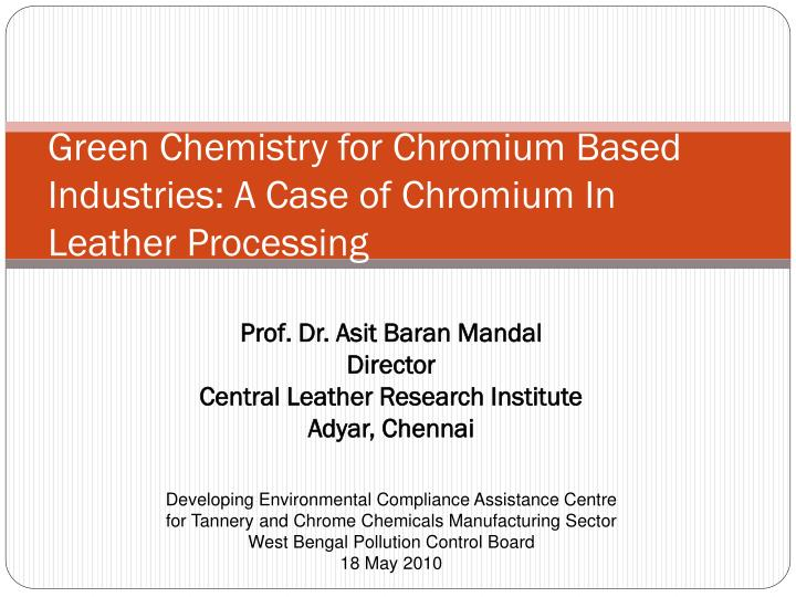 Green chemistry for chromium based industries a case of chromium in leather processing l.jpg