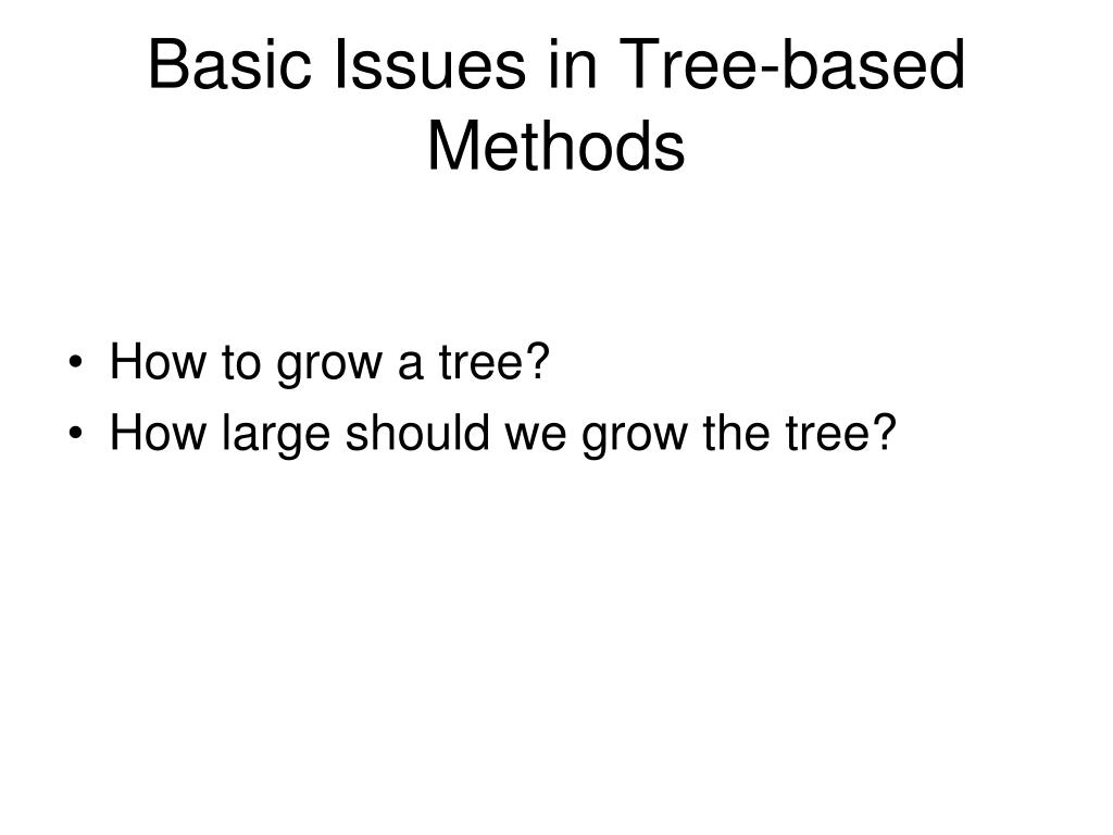 Basic Issues in Tree-based Methods
