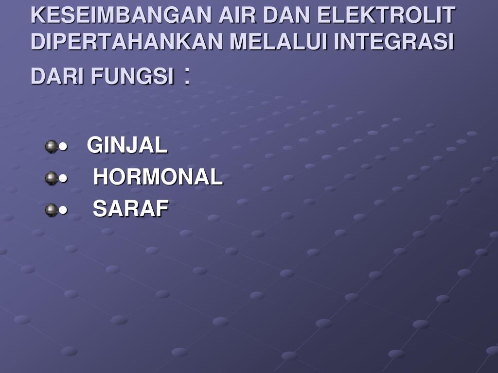 KESEIMBANGAN AIR DAN ELEKTROLIT DIPERTAHANKAN MELALUI INTEGRASI DARI FUNGSI
